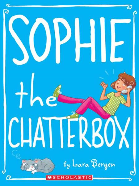Sophie #3: Sophie the Chatterbox By: Lara Bergen,Laura Tallardy