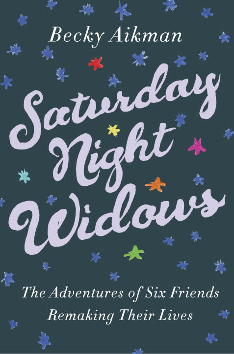 Saturday Night Widows By: Becky Aikman