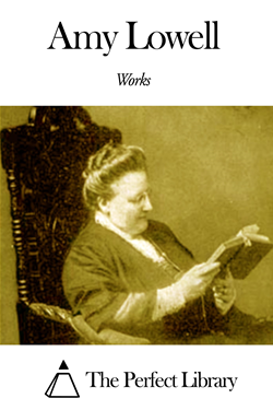 the life and works of amy lowell Amy lowell: amy lowell, american critic, lecturer, and a leading poet of the imagist school lowell came from a prominent massachusetts family (her brothers were abbott lawrence lowell, later president of harvard, and astronomer percival lowell.