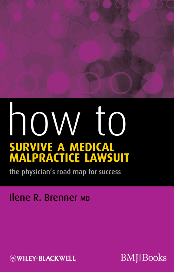 How to Survive a Medical Malpractice Lawsuit By: Ilene R. Brenner