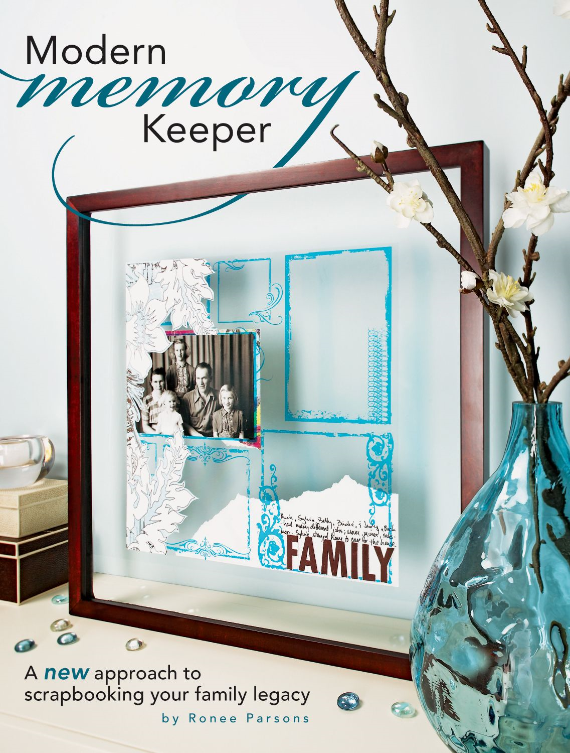 Modern Memory Keeper: A New Approach To Scrapbooking Your Family Legacy By: Ronee Parsons