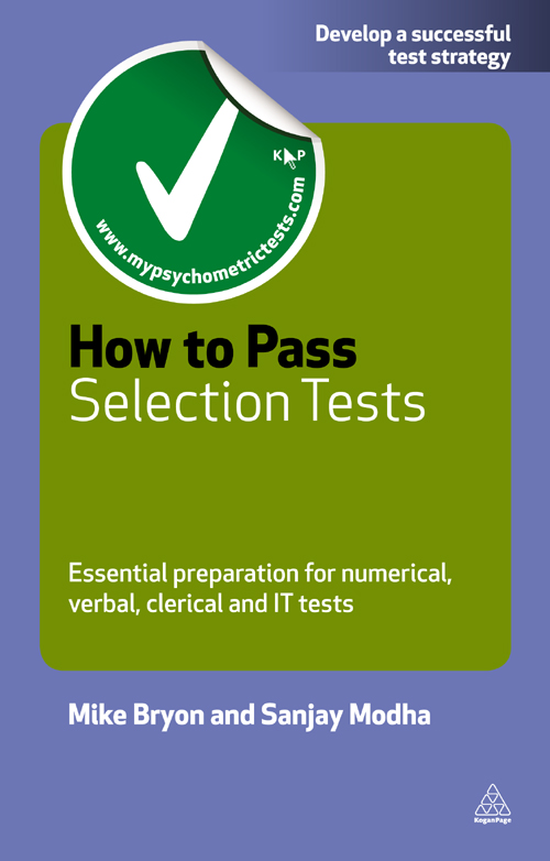 How to Pass Selection Tests: Essential Preparation for Numerical Verbal Clerical and IT Tests By: Mike Bryon,Sanjay Modha