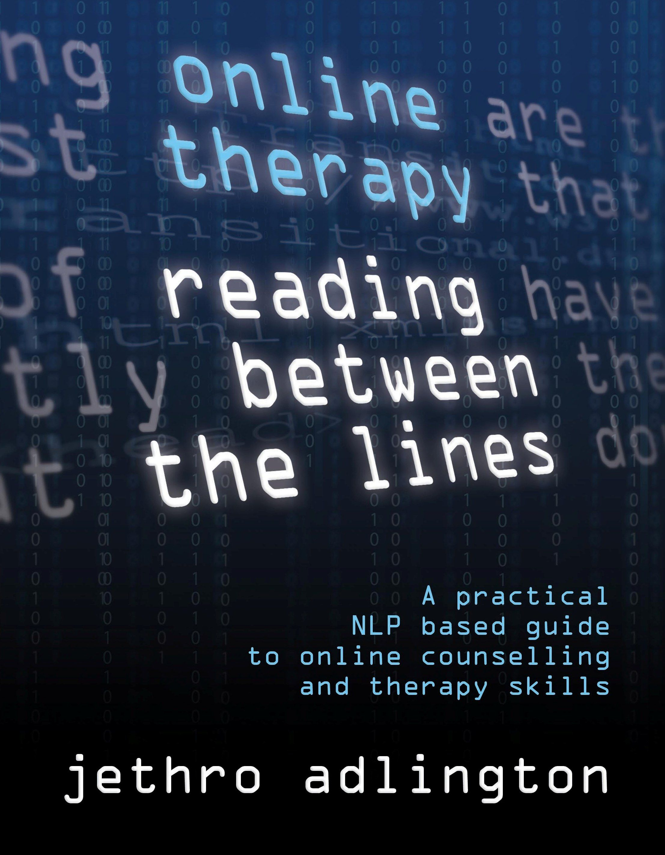 Online Therapy - Reading Between The Lines  A Practical Nlp Based Guide To Online Counselling And Therapy Skills