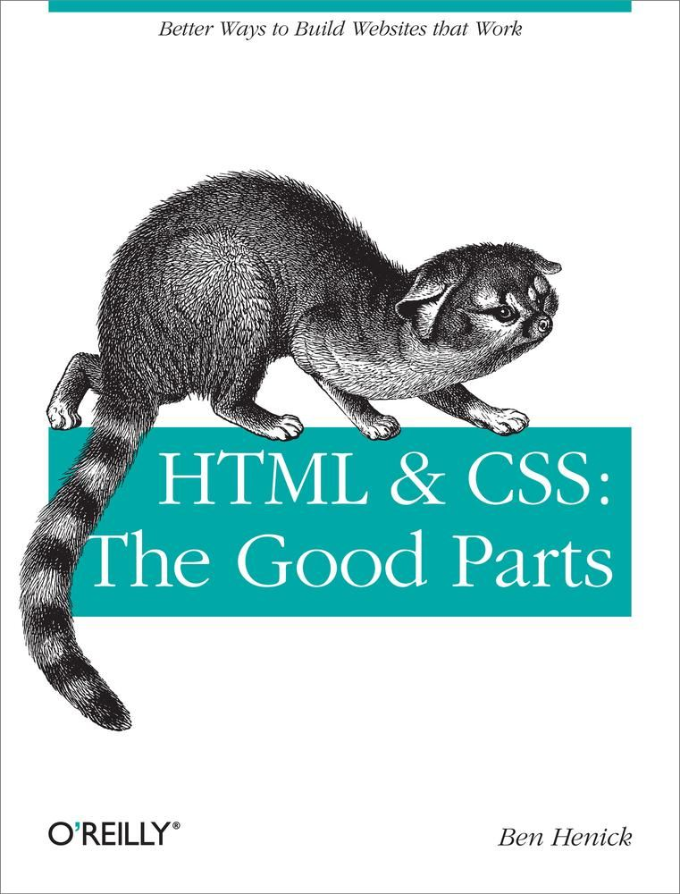HTML & CSS: The Good Parts By: Ben Henick