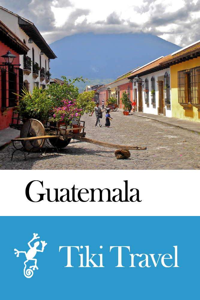 Guatemala Travel Guide - Tiki Travel By: Tiki Travel