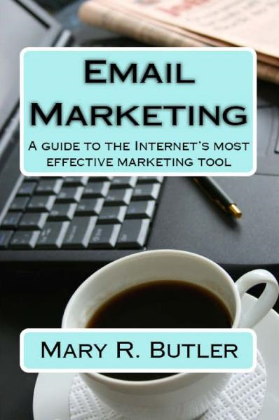 Email Marketing: A guide to the Internet's most effective marketing tool By: Mary Butler