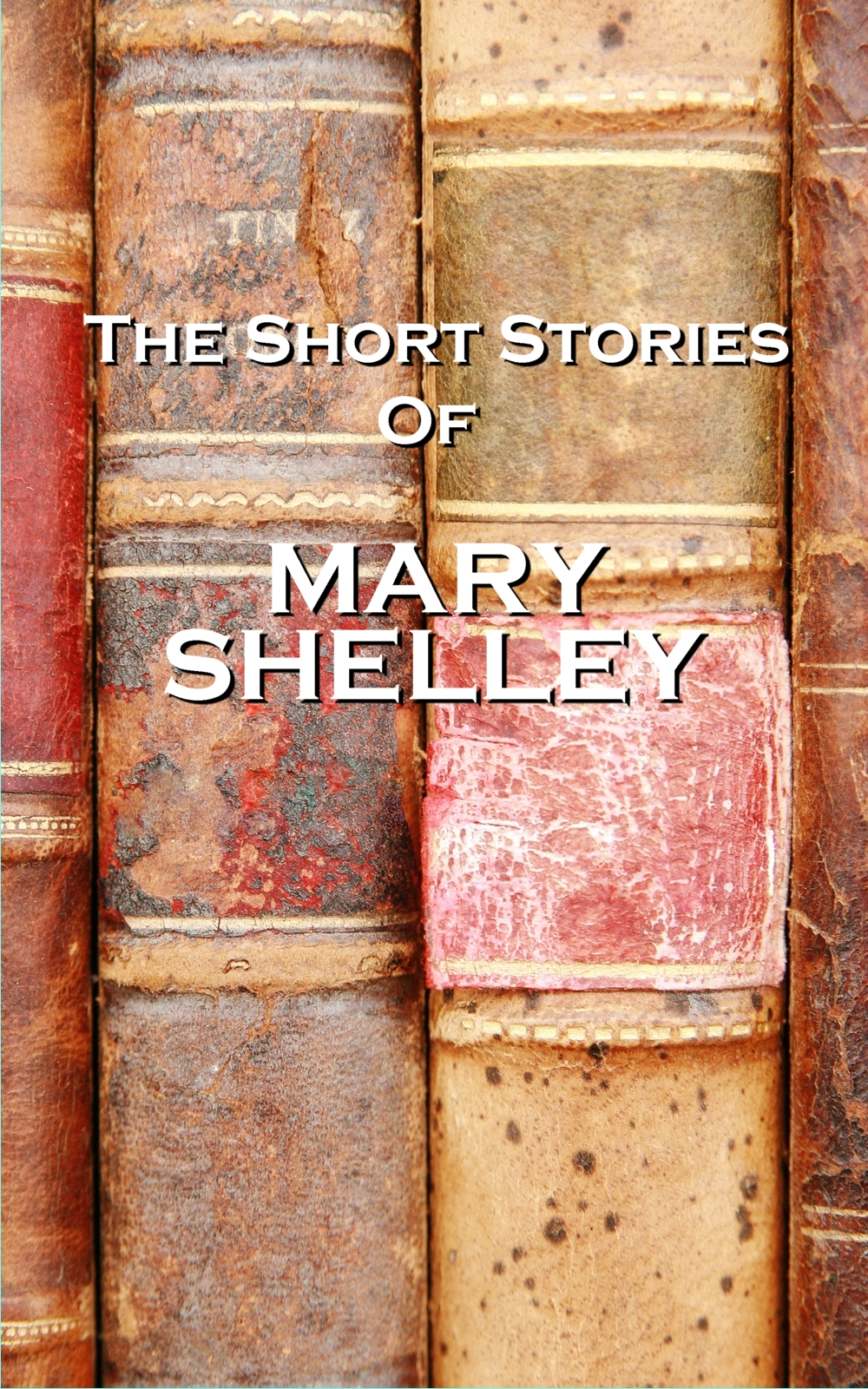 Mary Shelley - The Short Stories Of Mary Shelley