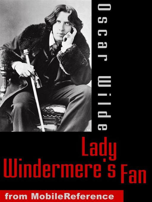 Lady Windermere's Fan: A Play About A Good Woman (Mobi Classics)