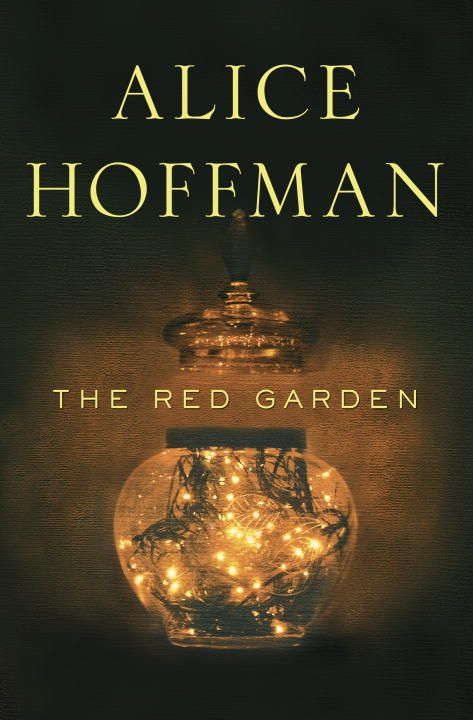 The Red Garden By: Alice Hoffman
