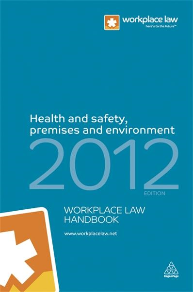 Health and Safety, Premises and Environment Handbook 2012 By: Workplace Law Group