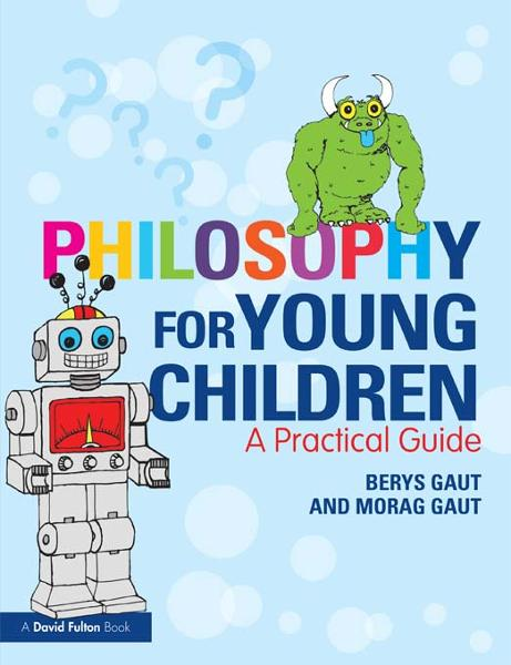 Philosophy for Young Children By: Berys Gaut,Morag Gaut
