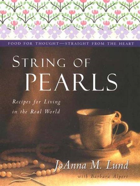 String Of Pearls: Recipes For Living Well In The Real World By: Barbara Alpert,JoAnna M. Lund