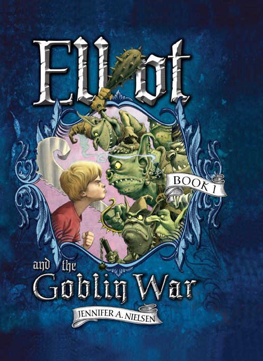 Elliot and the Goblin War By: Jennifer Nielsen,Gideon Kendall