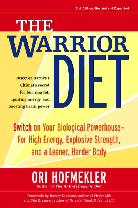 The Warrior Diet By: Ori Hofmekler