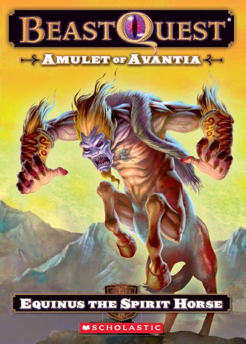 Beast Quest #20: Amulet of Avantia: Equinus the Spirit Horse By: Adam Blade,Ezra Tucker