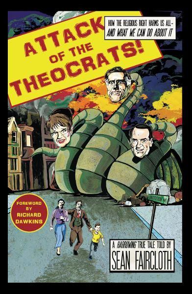 Attack of the Theocrats!: How the Religious Right Harms Us All-and What We Can Do About It By: Sean Faircloth,Richard Dawkins