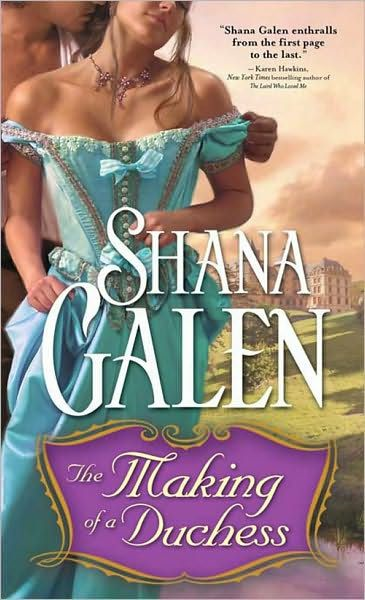 Making of a Duchess By: Shana Galen