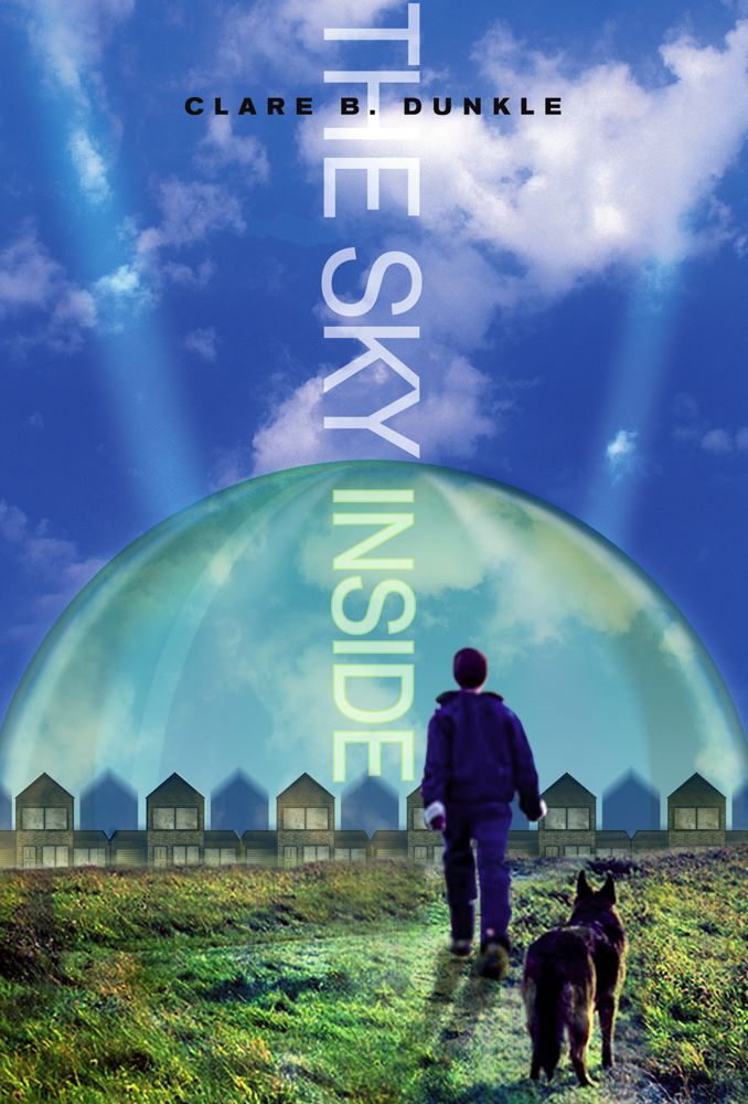 The Sky Inside By: Clare B. Dunkle