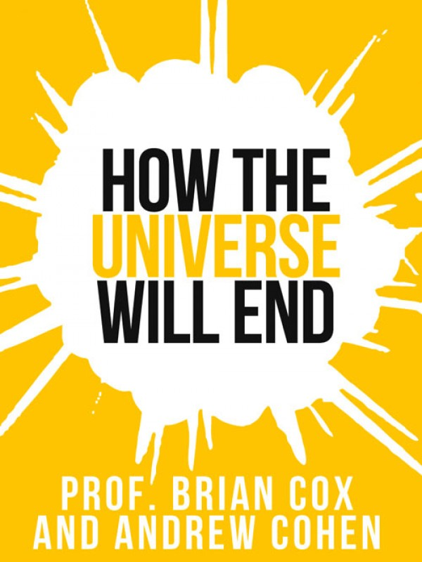 Prof. Brian Cox's How The Universe Will End (Collins Shorts, Book 1) By: Professor Brian Cox
