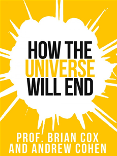 Prof. Brian Cox's How The Universe Will End (Collins Shorts, Book 1)