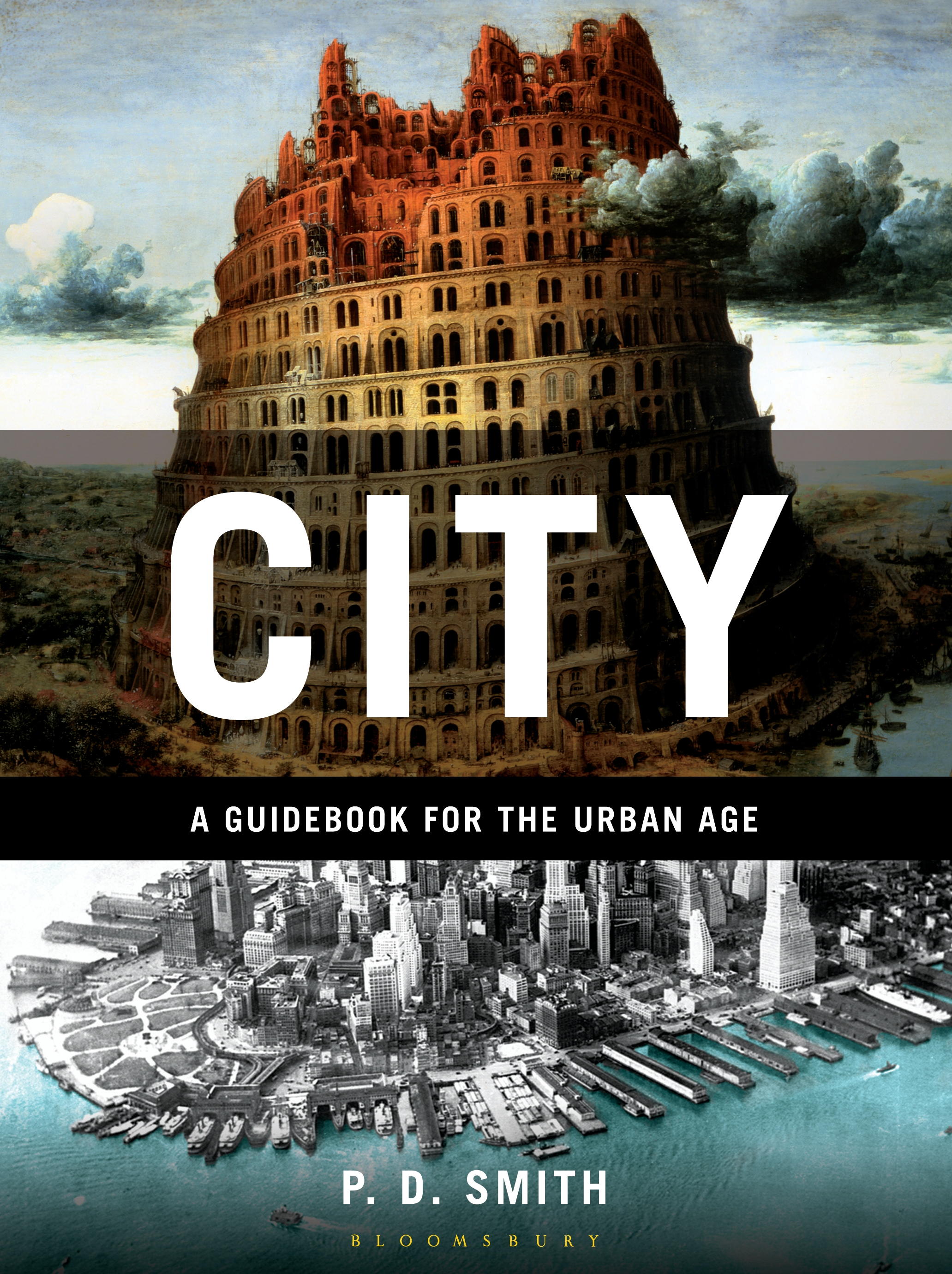 City: A Guidebook for the Urban Age By: P.D. Smith