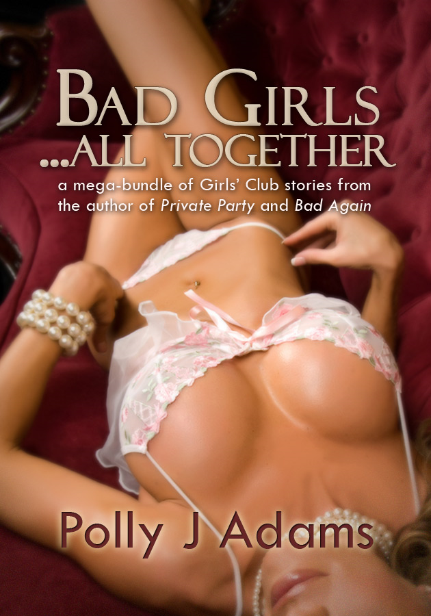 Bad Girls ... All Together: a mega-bundle of confessional sex stories from the Girls' Club (group sex, threesomes, hotwife erotica and more)