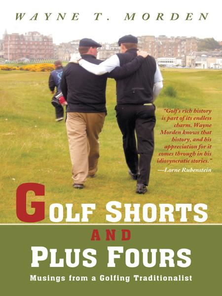 Golf Shorts and Plus Fours By: Wayne T. Morden