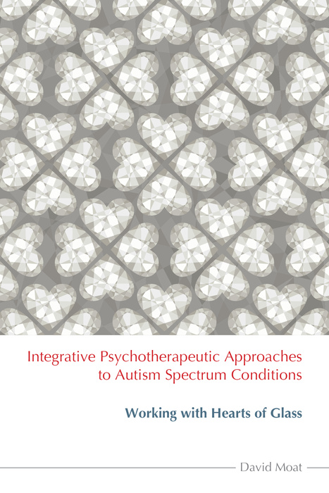 Integrative Psychotherapeutic Approaches to Autism Spectrum Conditions Working with Hearts of Glass