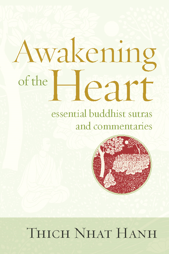 Awakening of the Heart: Essential Buddhist Sutras and Commentaries By: Thich Nhat Hanh