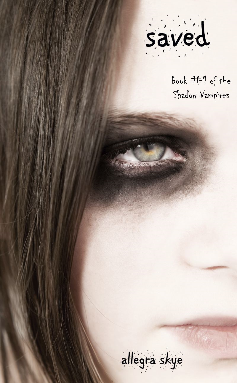 Saved (Book #1 of the Shadow Vampires) By: Allegra Skye