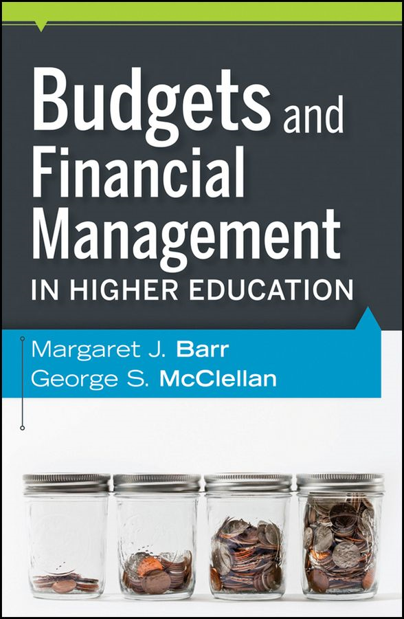 Budgets and Financial Management in Higher Education By: George S. McClellan,Margaret J. Barr