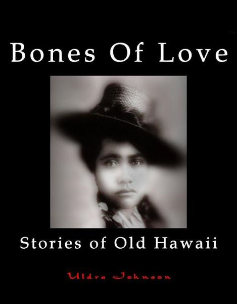 Bones Of Love, Stories of Old Hawaii