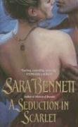 A Seduction in Scarlet By: Sara Bennett