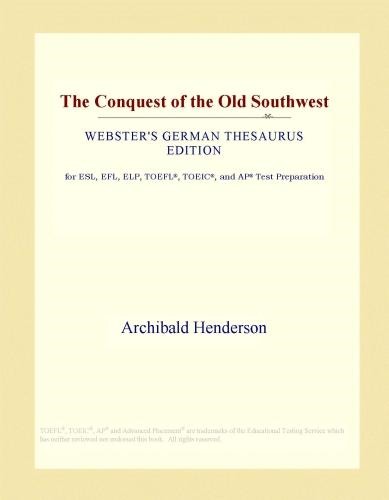 Inc. ICON Group International - The Conquest of the Old Southwest (Webster's German Thesaurus Edition)