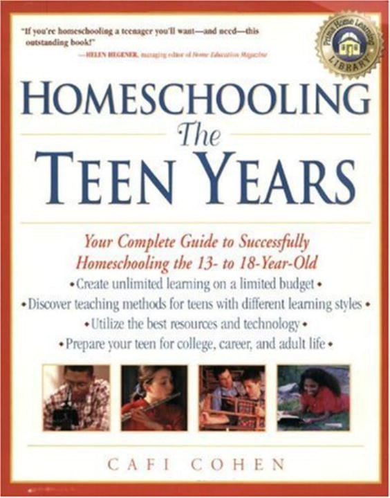 Homeschooling: The Teen Years By: Cafi Cohen
