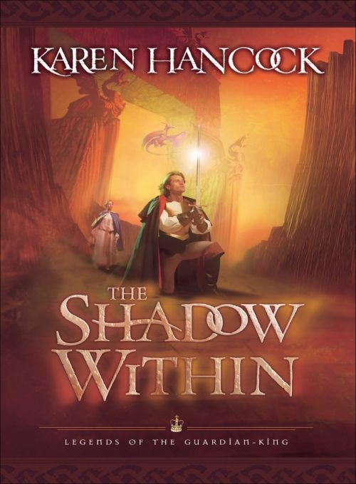 Shadow Within, The (Legends of the Guardian-King Book #2) By: Karen Hancock