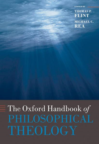 The Oxford Handbook of Philosophical Theology By:  Thomas P. Flint ; Michael Rea
