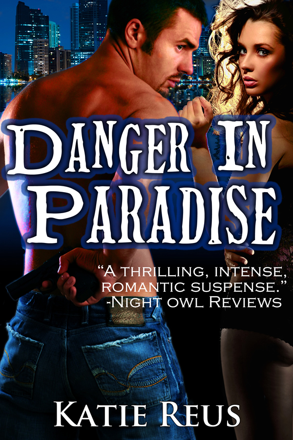 Danger in Paradise By: Katie Reus