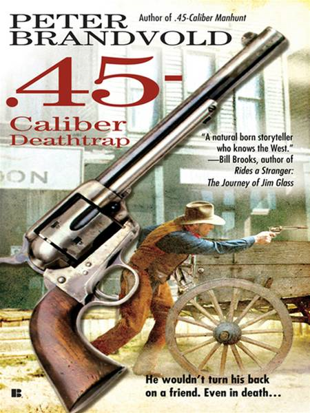 .45-Caliber Deathtrap By: Peter Brandvold