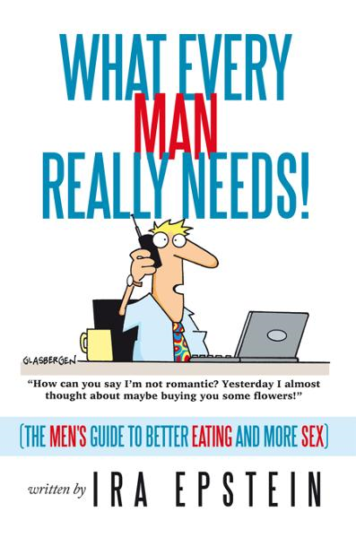 What Every Man Really Needs! By: Ira Epstein