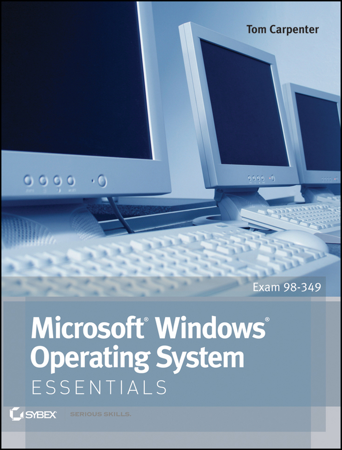 Microsoft Windows Operating System Essentials By: Tom Carpenter