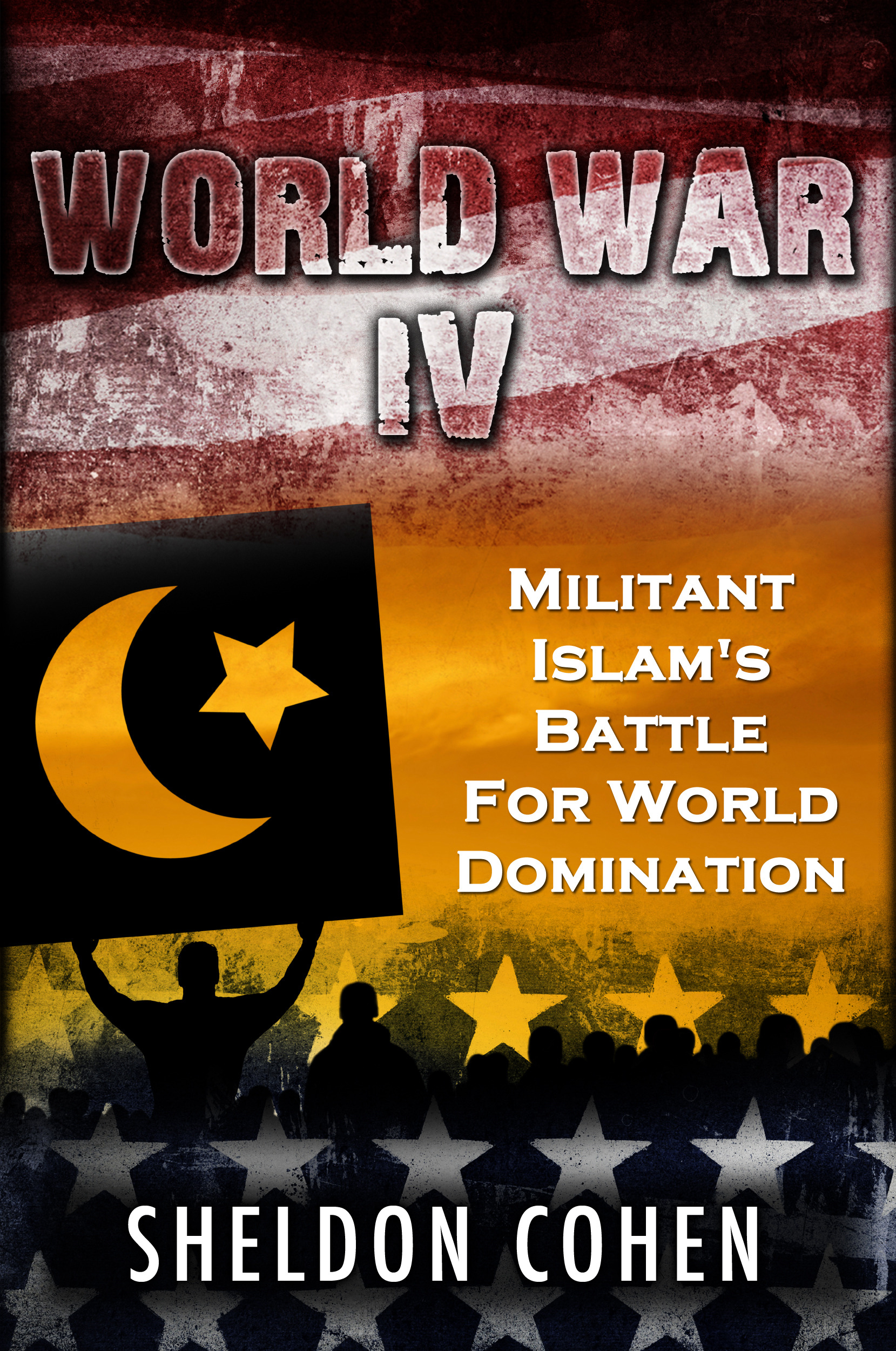 World War IV: Militant Islam's Battle For World Domination By: Sheldon Cohen