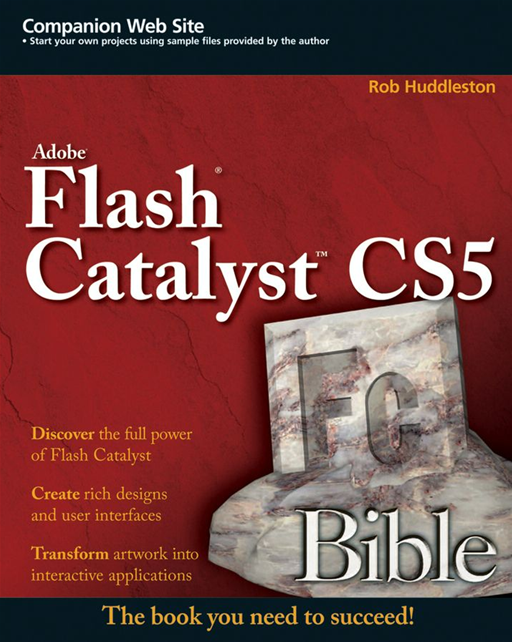 Flash Catalyst CS5 Bible By: Rob Huddleston