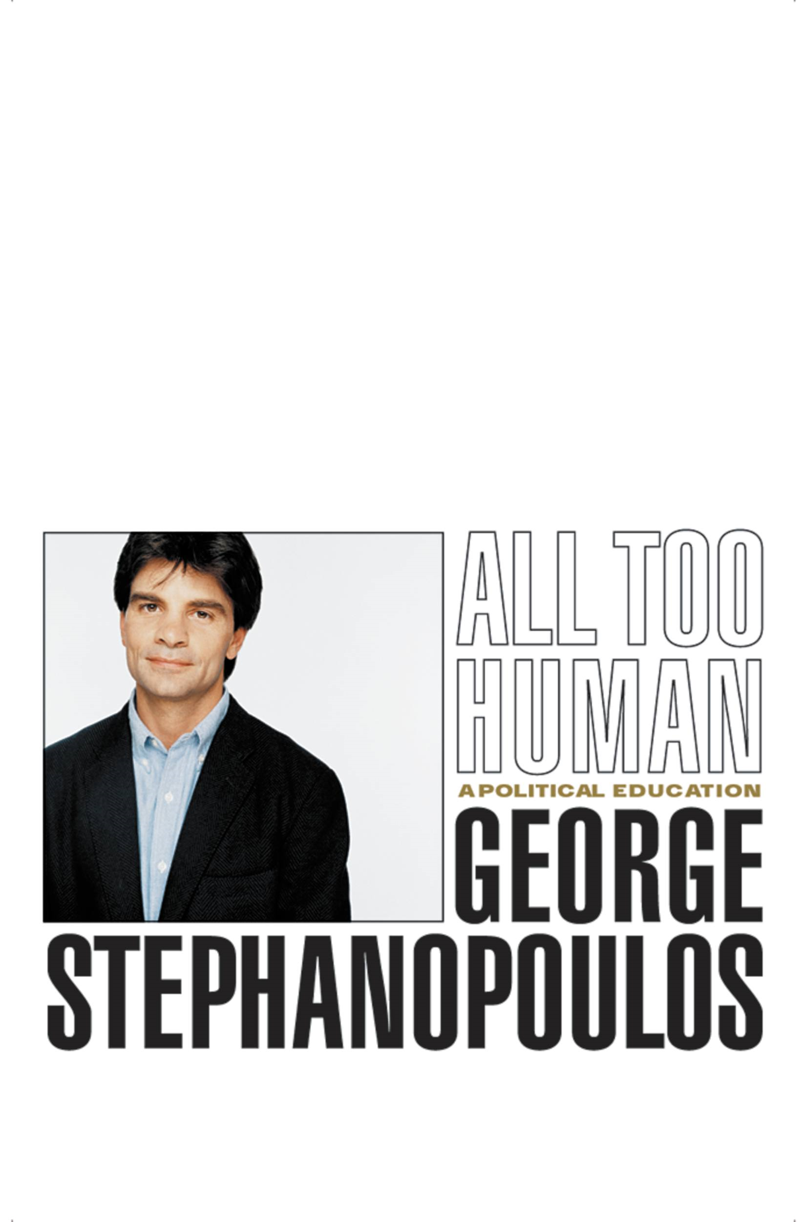 All Too Human By: George Stephanopoulos
