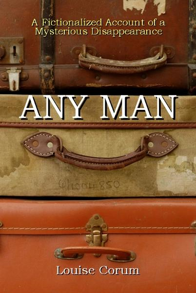 Any Man: A Fictionalized Account of a Mysterious Disappearance By: Louise Corum
