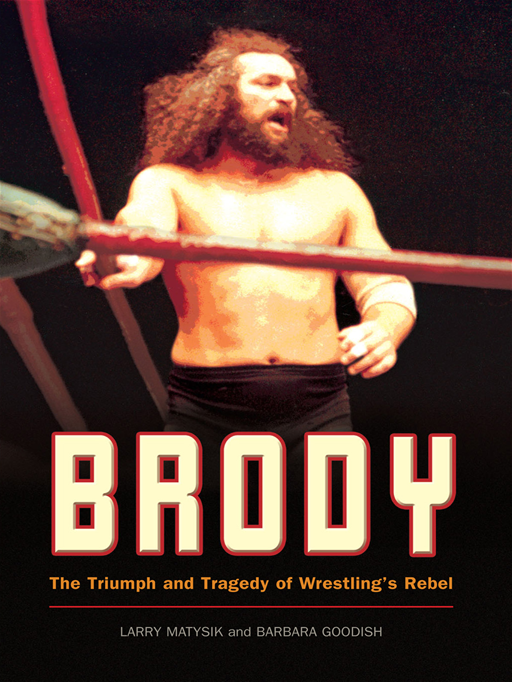 Brody By: Larry Matysik and Barbara Goodish,Foreward by Jim Ross,WWE Raw Announcer