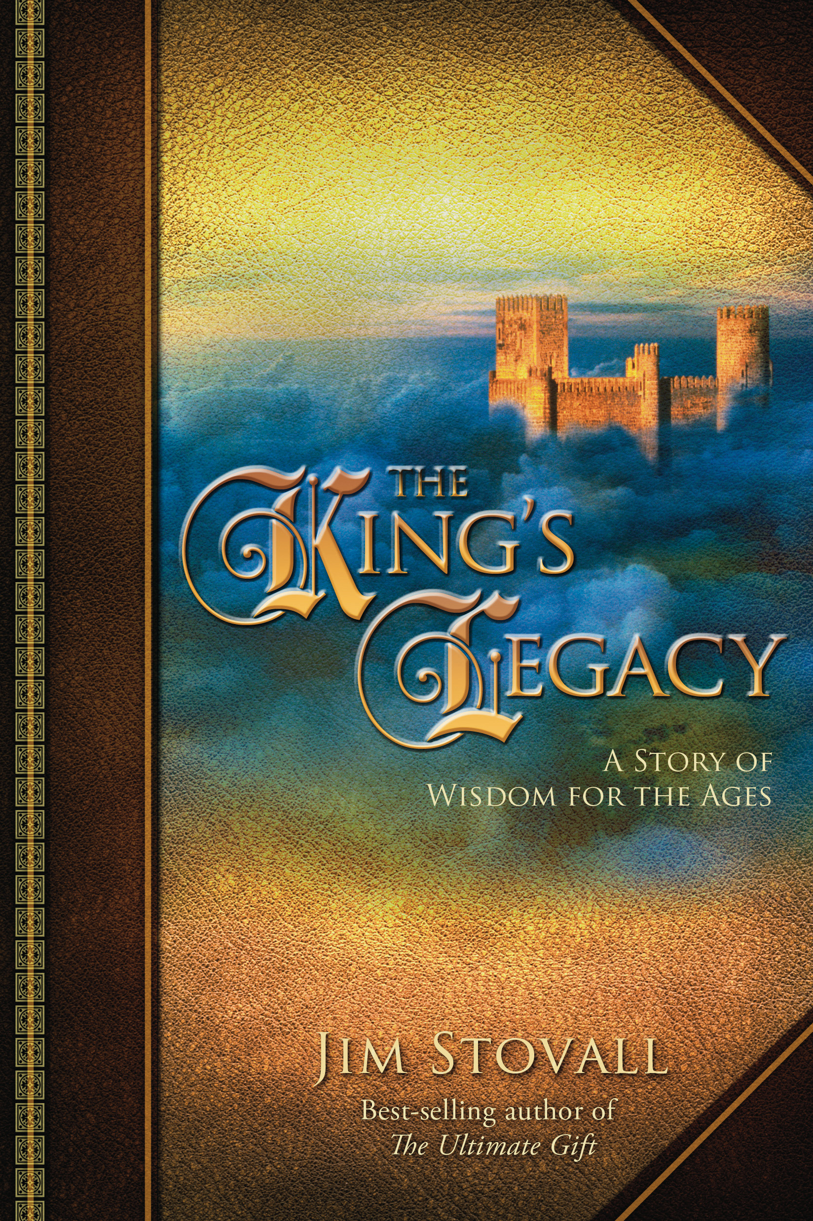 The King's Legacy: A Story of Wisdom for the Ages By: Jim Stovall