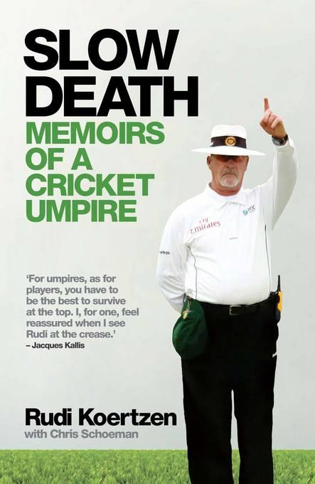 Slow Death: Memoirs of a Cricket Umpire By: Koertzen, Rudi