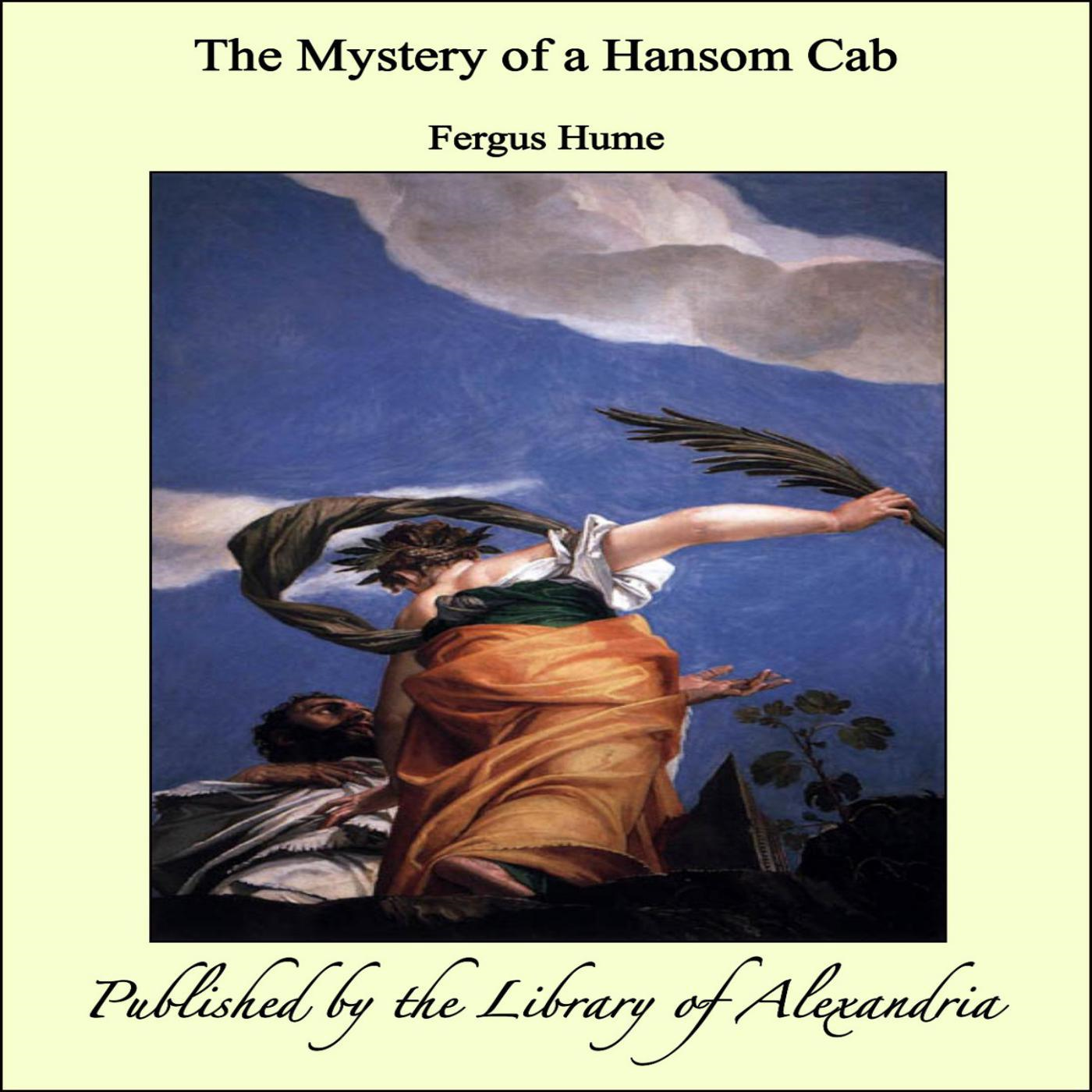 The Mystery of a Hansom Cab By: Fergus Hume