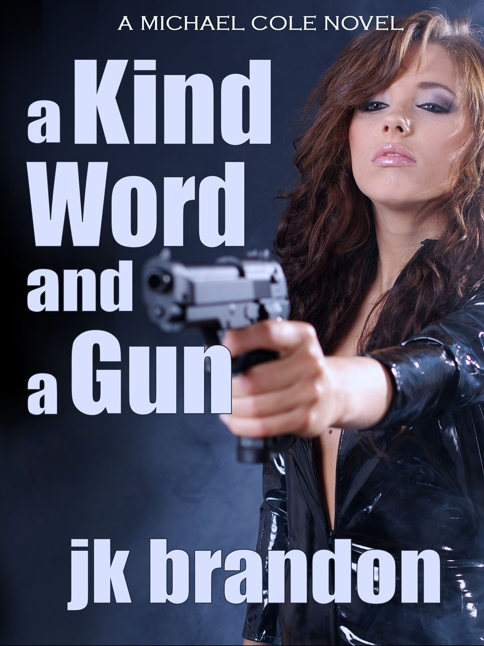 A Kind Word and a Gun By: JK Brandon